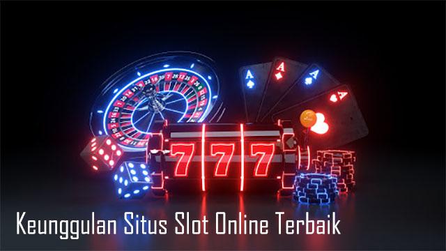 Keunggulan Situs Slot Online Terbaik